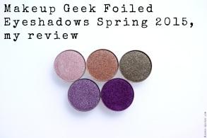 Makeup Geek Foiled eyeshadows Spring 2015, my review