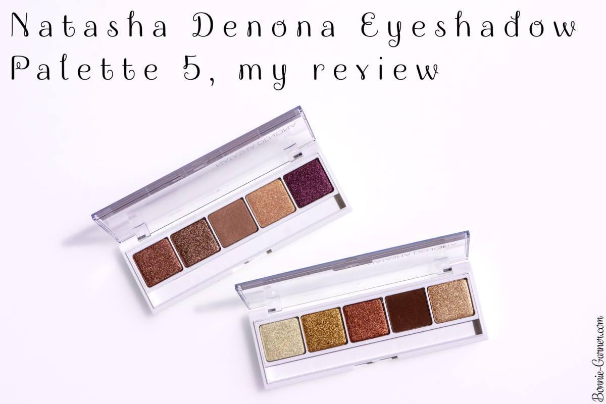 Natasha Denona Eyeshadow Palette 5, my review