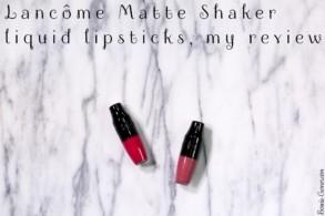 Lancôme Matte Shaker liquid lipsticks, my review