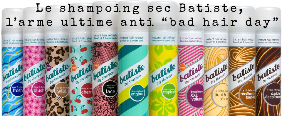 """Le shampoing sec Batiste, l'arme ultime anti """"bad hair day"""""""