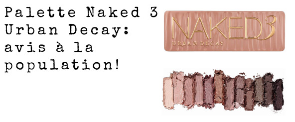 Palette Naked 3 Urban Decay avis a la population