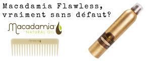 Macadamia Flawless vraiment sans defaut?