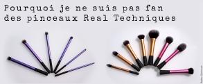 Pourquoi je ne suis pas fan des pinceaux Real Techniques