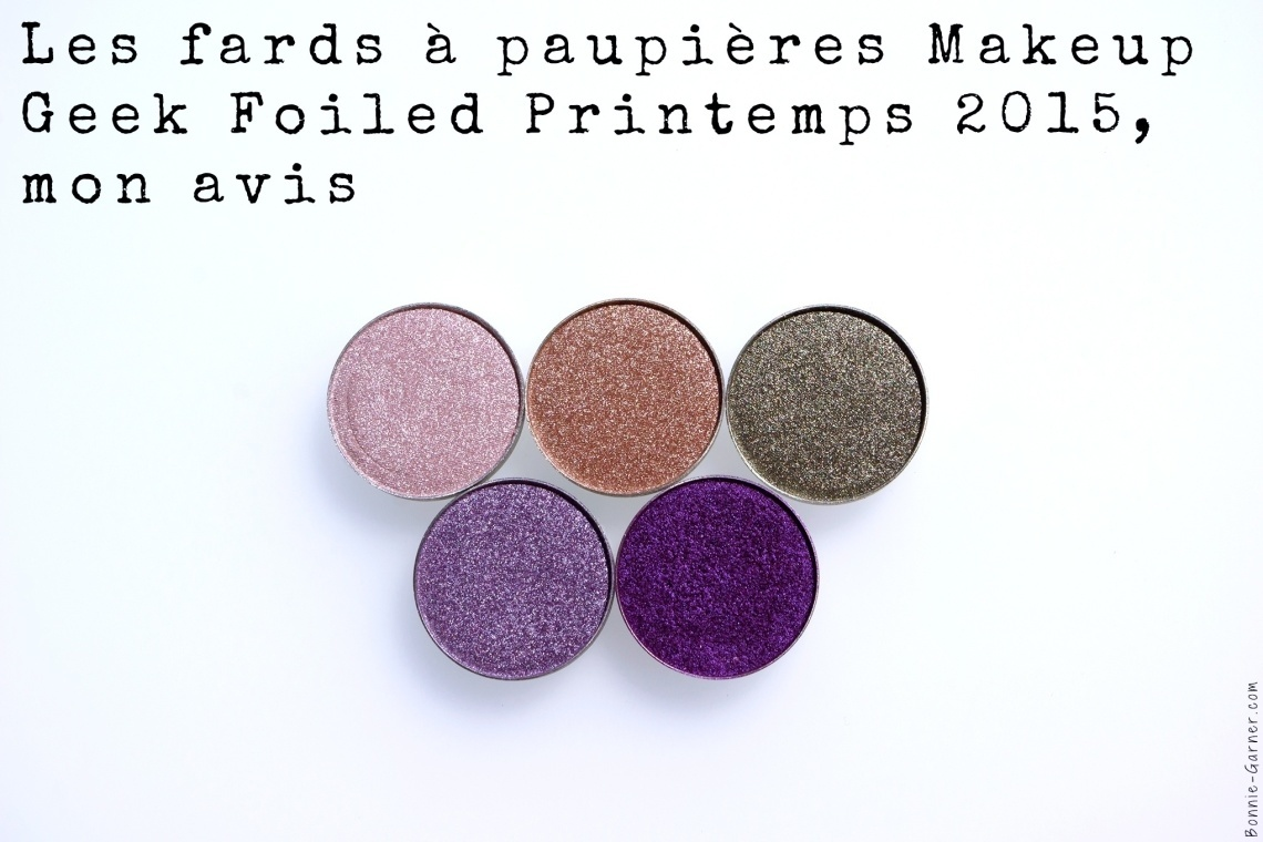 Les fards à paupières Makeup Geek Foiled Printemps 2015