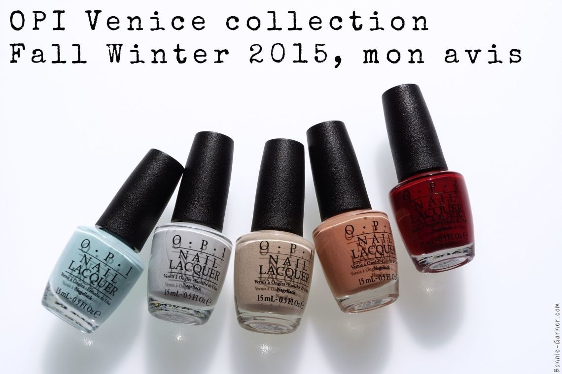 OPI Venice collection Fall Winter 2015, mon avis