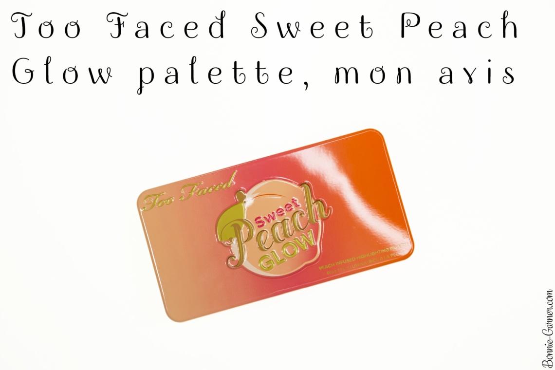 Too Faced Sweet Peach Glow palette, mon avis