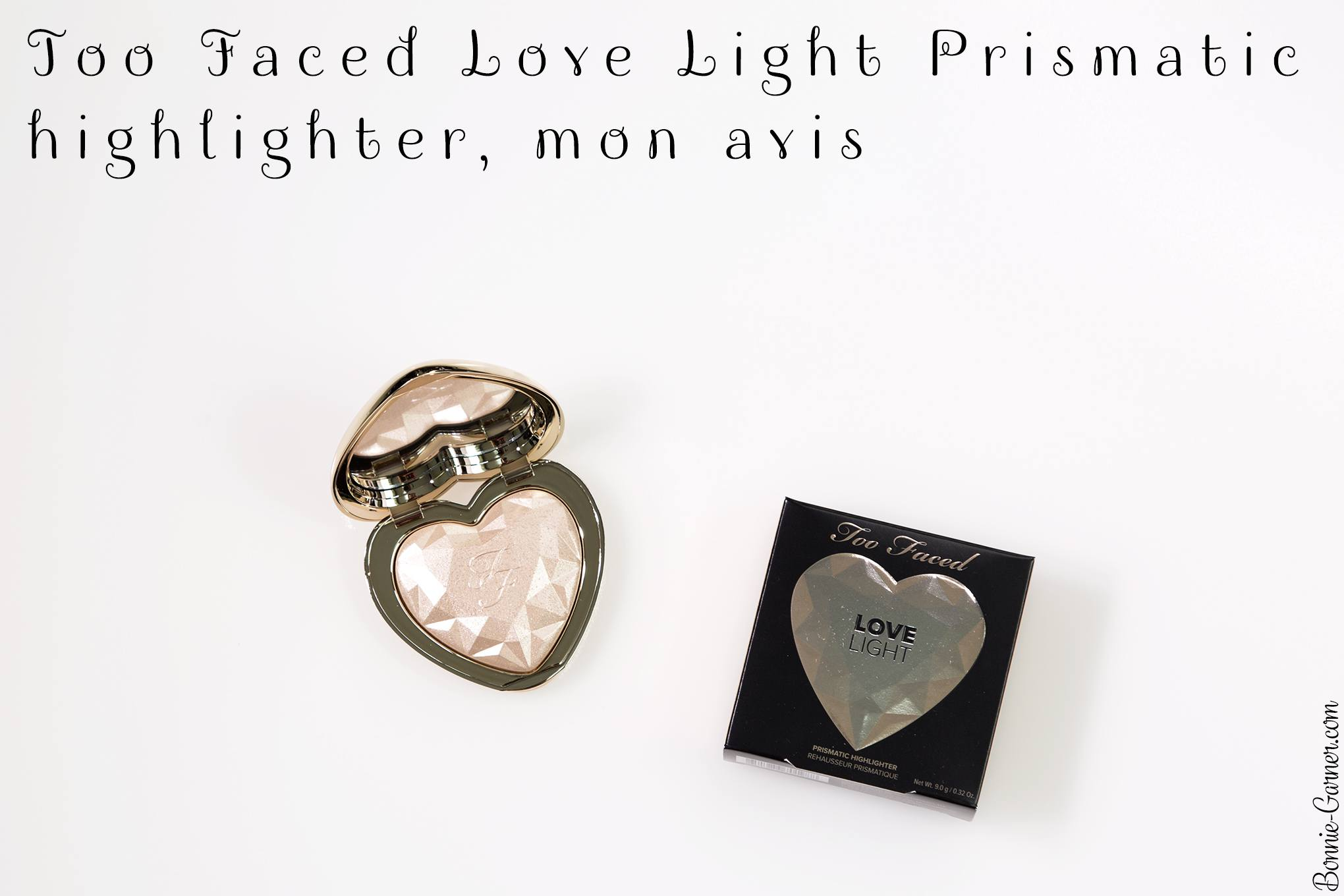 Too Faced Love Light Prismatic highlighter, mon avis